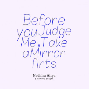 Quotes Picture: before you judge me , take a mirror firts