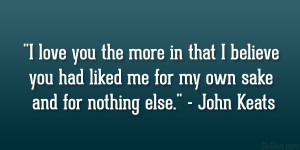 "... had liked me for my own sake and for nothing else."" – John Keats"