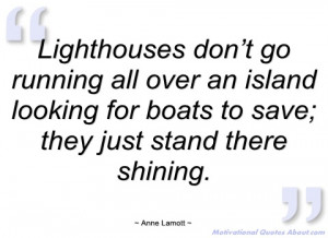 lighthouses don't go running all over an anne lamott