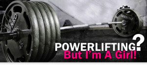 Articles > Weight Training > Powerlifting? But I'm a Girl!
