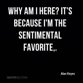 Alan Keyes - Why am I here? It's because I'm the sentimental favorite ...