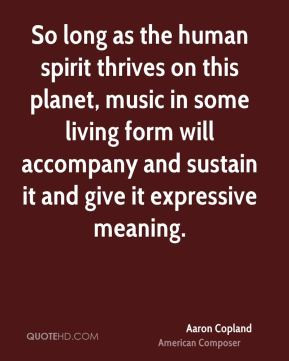 Aaron Copland - So long as the human spirit thrives on this planet ...