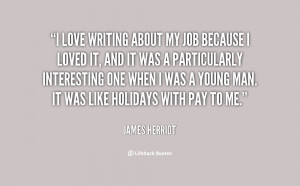 quote-James-Herriot-i-love-writing-about-my-job-because-44512.png