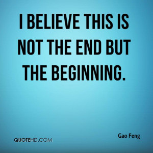 believe this is not the end but the beginning.