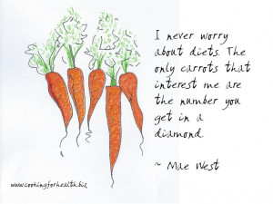 Only carrots of interest, are in diamonds. by Mae West