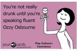 Ozzy Osbourne. Sometimes I understand him perfectly!