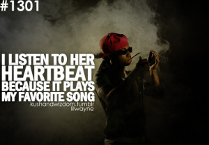 ... to her heartbeat. — #Quotes – Top 25 must read Lil Wayne Quotes