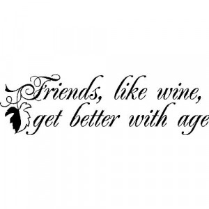 Friends are like wine....Wall Quotes Lettering Friends Sayings ...