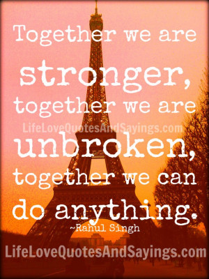 Together we are stronger, together we are unbroken, together we can do ...