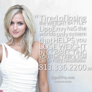 Quotes Picture: tired of losing the weight battle? lipoenvy has the ...