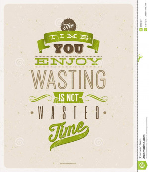 quotes-design-bertrand-russell-time-you-enjoy-wasting-not-wasted-time ...