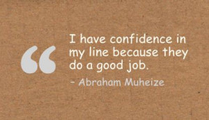 ... Confidence In My Line Because They Do A Good Job ~ Confidence Quote