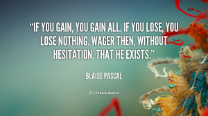quote-Blaise-Pascal-if-you-gain-you-gain-all-if-45045.png