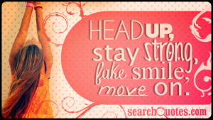 ... Quotes, Strong Fake, Favorite Quotes, Head, Smile Moving, Stay Strong