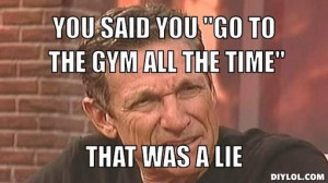 maury povich gym meme lie detector | You said you