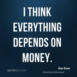 think everything depends on money alan bean american astronaut