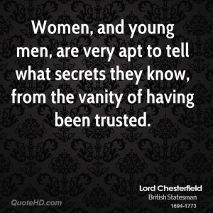 Women, and young men, are very apt to tell what secrets they know ...