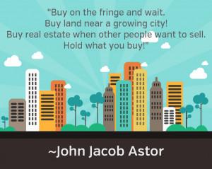 Buy On The Fringes! - John Astor Realtor Quotes