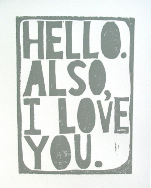 PRINT - Hello Also I love you - quote GREY letterpress typography art ...