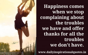 Happiness Comes When We Stop Complaining about the troubles we have ...