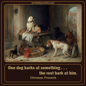 World of Proverbs - Famous Quotes: One dog barks at something, the ...