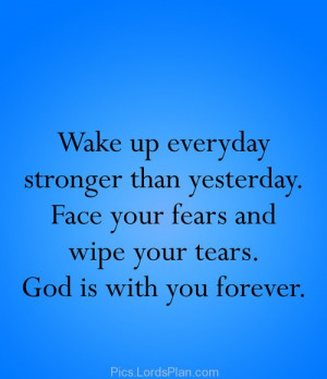 God is with you forever, you are stronger than yesterday just wake up ...