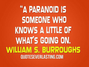 paranoid is someone who knows a little of what's going on ...