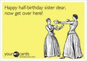 Happy half-birthday sister image sarcastic birthday wish