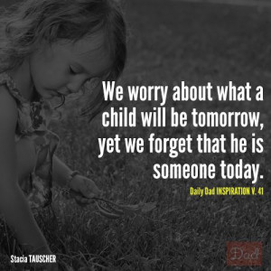 """... be tomorrow, yet we forget that he is someone today."""" #dads #quotes"""