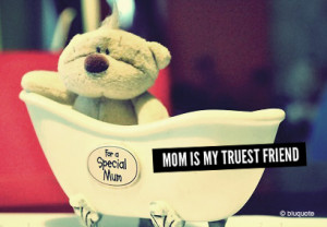 Mom is my trust friend – Relationship Quote