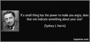 If a small thing has the power to make you angry, does that not ...