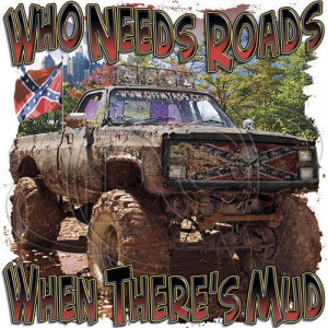 ... : Who Needs Roads When There's Mud Truck Redneck 4 Wheel Rebel South