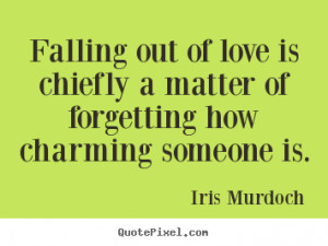 Love quotes - Falling out of love is chiefly a matter of forgetting..