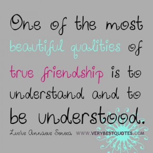 ... qualities of true friendship is to understand and to be understood