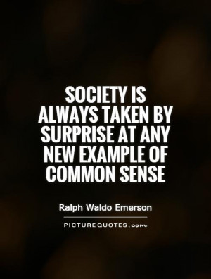 ... taken by surprise at any new example of common sense Picture Quote #1