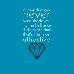... never over shadows... true diamond, jewelri quot, diamond quotes