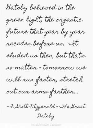 in the green light, the orgastic future that year by year recedes ...