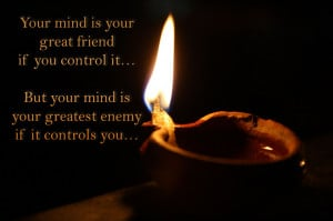 Mind–Your Great Friend or Greatest Enemy