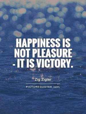 Happiness Quotes Victory Quotes Pleasure Quotes Zig Ziglar Quotes