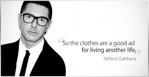 ad for living another life Stefano Gabbana quotes fashion