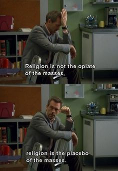 ... Religion is the placebo of the masses