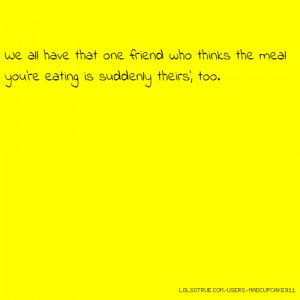 we all have that one friend quotes we all have