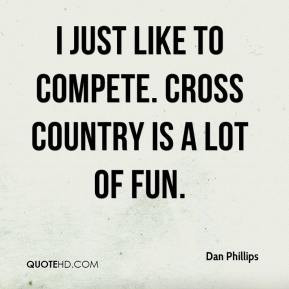 Dan Phillips - I just like to compete. Cross country is a lot of fun.
