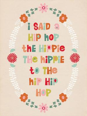 said hip hop, the hippie, the hippie to the hip hip hop.