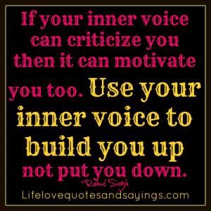 voice can criticize you then it motivate you too. Use your inner voice ...