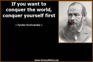 conquer the world, conquer yourself first - Fyodor Dostoevsky Quotes ...