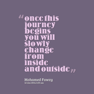 Quotes Picture: once this journey begins you will slowly change from ...