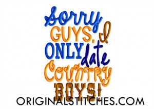 Country Sayings For Guys I only date country boys