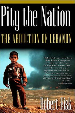 Robert Fisk - Pity the Nation