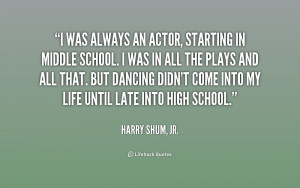 was always an actor, starting in middle school. I was in all the ...